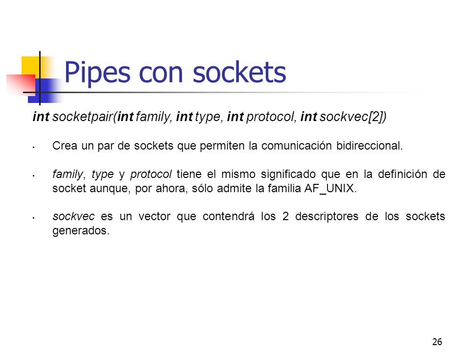 Pipes con sockets int socketpair(int family, int type, int protocol, int sockvec[2])